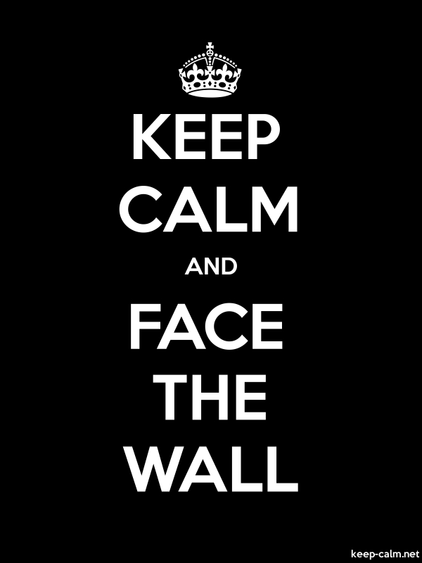 KEEP CALM AND FACE THE WALL - white/black - Default (600x800)