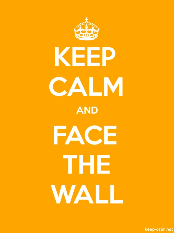 KEEP CALM AND FACE THE WALL - white/orange - Default (600x800)
