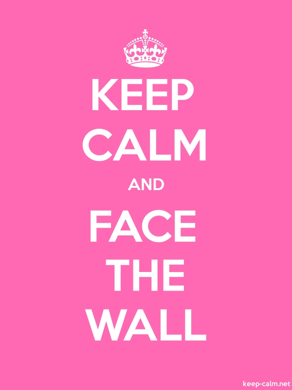 KEEP CALM AND FACE THE WALL - white/pink - Default (600x800)