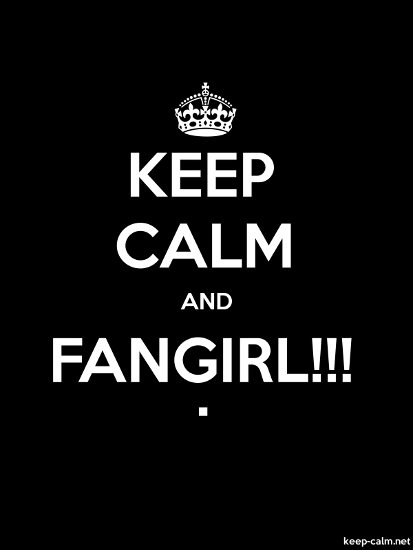 KEEP CALM AND FANGIRL!!! . - white/black - Default (600x800)