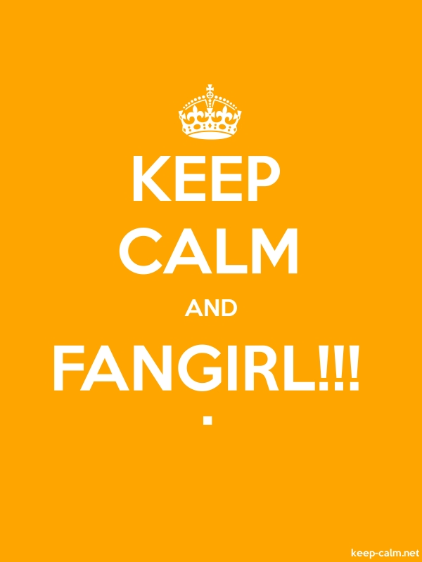 KEEP CALM AND FANGIRL!!! . - white/orange - Default (600x800)