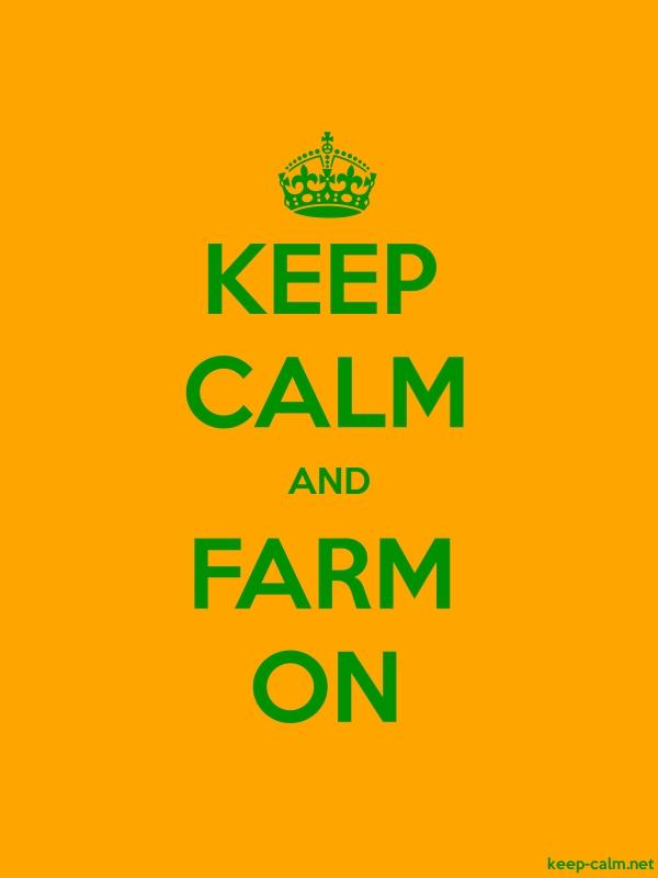 KEEP CALM AND FARM ON - green/orange - Default (600x800)