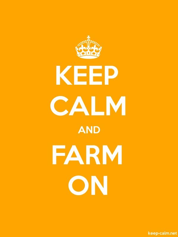 KEEP CALM AND FARM ON - white/orange - Default (600x800)