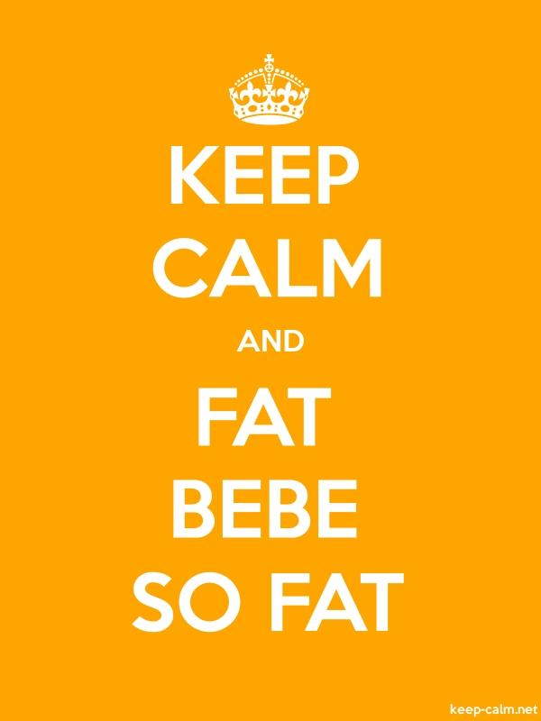 KEEP CALM AND FAT BEBE SO FAT - white/orange - Default (600x800)