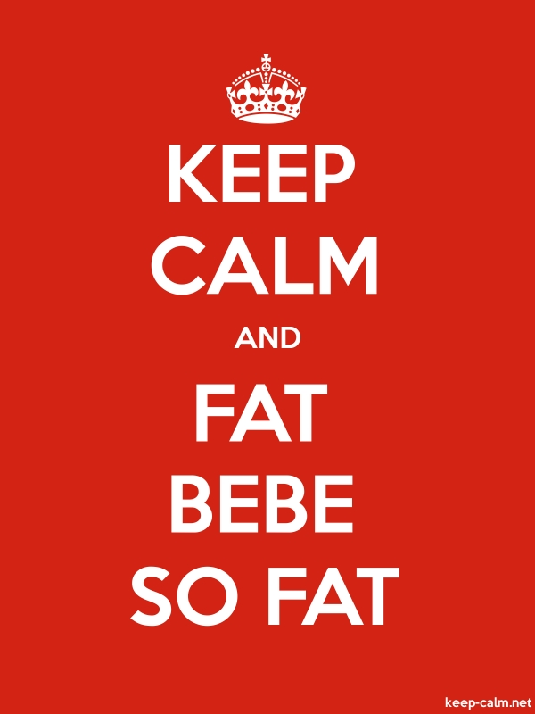 KEEP CALM AND FAT BEBE SO FAT - white/red - Default (600x800)