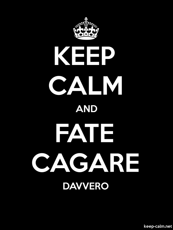 KEEP CALM AND FATE CAGARE DAVVERO - white/black - Default (600x800)