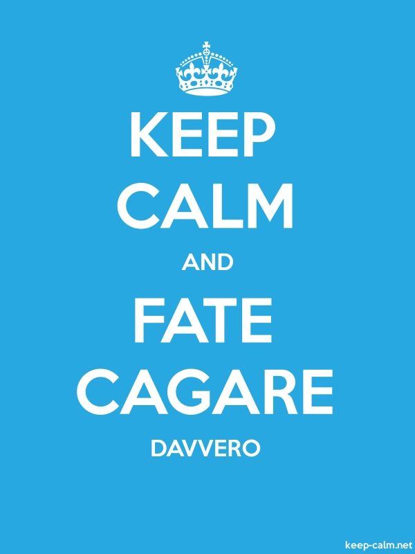 KEEP CALM AND FATE CAGARE DAVVERO - white/blue - Default (600x800)