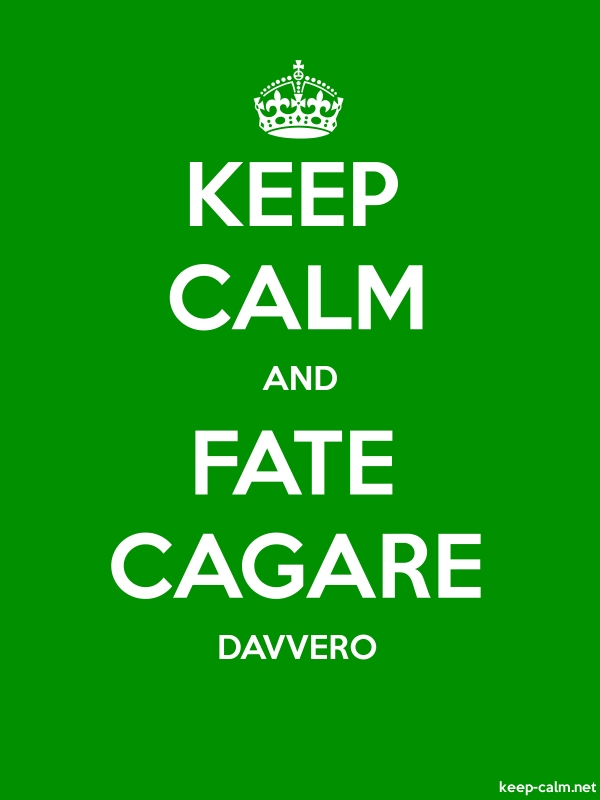 KEEP CALM AND FATE CAGARE DAVVERO - white/green - Default (600x800)