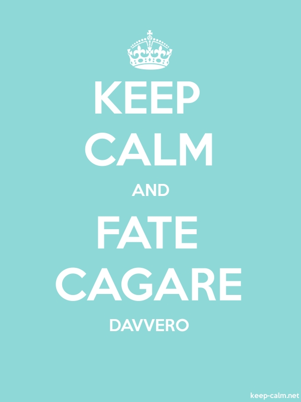 KEEP CALM AND FATE CAGARE DAVVERO - white/lightblue - Default (600x800)