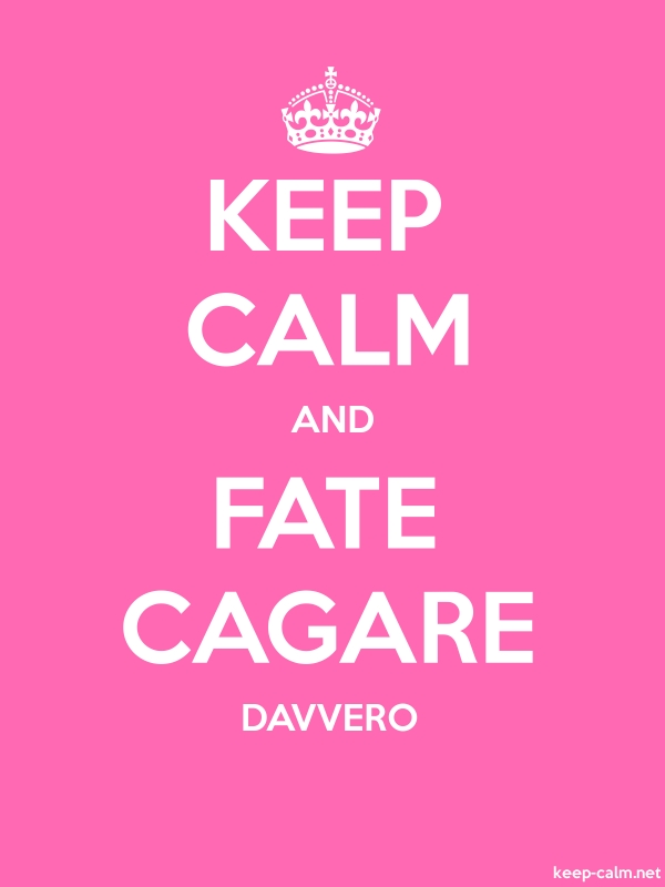 KEEP CALM AND FATE CAGARE DAVVERO - white/pink - Default (600x800)