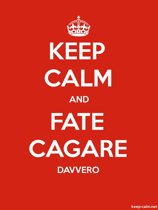 KEEP CALM AND FATE CAGARE DAVVERO - white/red - Default (600x800)