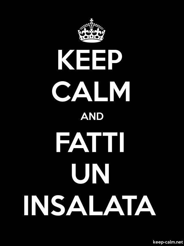 KEEP CALM AND FATTI UN INSALATA - white/black - Default (600x800)