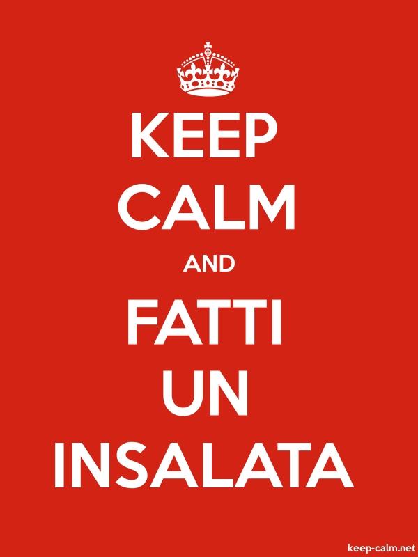 KEEP CALM AND FATTI UN INSALATA - white/red - Default (600x800)