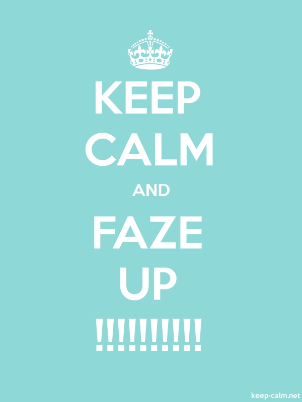 KEEP CALM AND FAZE UP !!!!!!!!!! - white/lightblue - Default (600x800)
