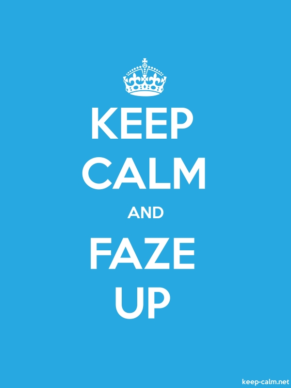 KEEP CALM AND FAZE UP - white/blue - Default (600x800)