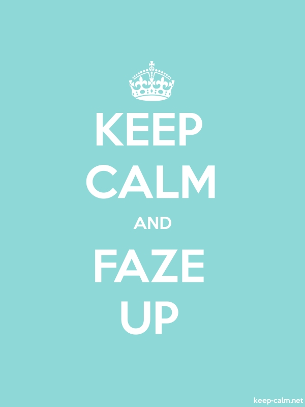 KEEP CALM AND FAZE UP - white/lightblue - Default (600x800)