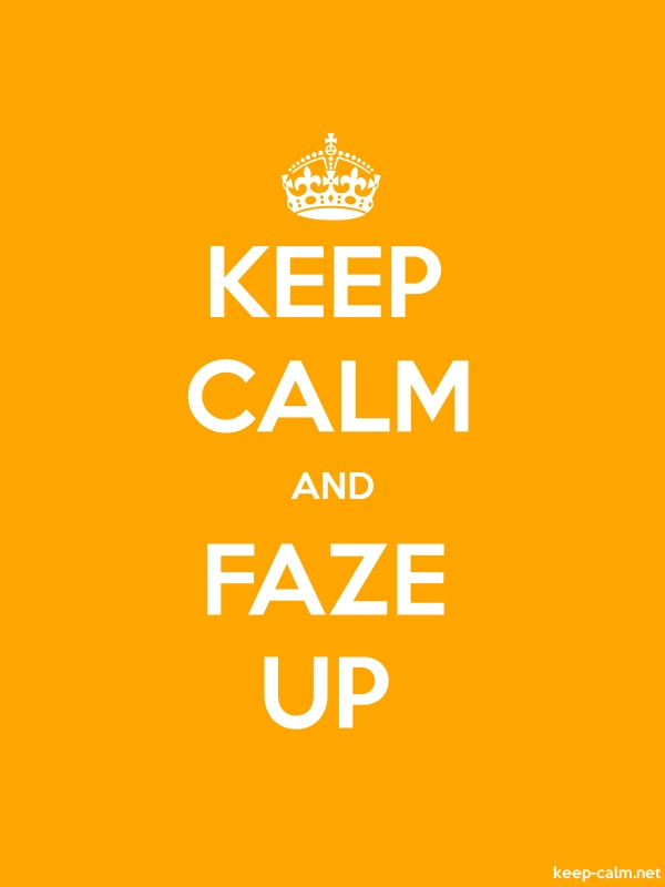 KEEP CALM AND FAZE UP - white/orange - Default (600x800)