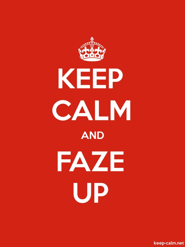 KEEP CALM AND FAZE UP - white/red - Default (600x800)