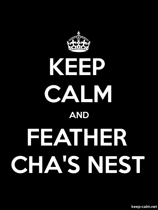 KEEP CALM AND FEATHER CHA'S NEST - white/black - Default (600x800)
