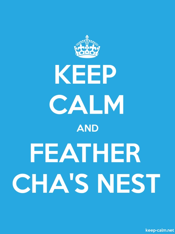 KEEP CALM AND FEATHER CHA'S NEST - white/blue - Default (600x800)