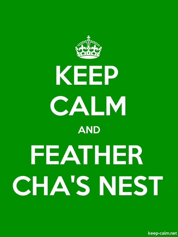 KEEP CALM AND FEATHER CHA'S NEST - white/green - Default (600x800)