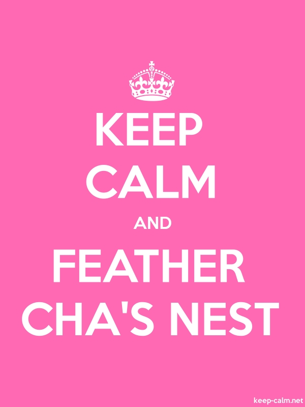 KEEP CALM AND FEATHER CHA'S NEST - white/pink - Default (600x800)