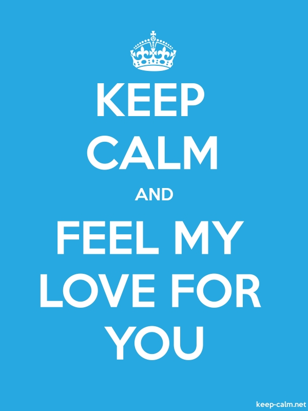 KEEP CALM AND FEEL MY LOVE FOR YOU - white/blue - Default (600x800)