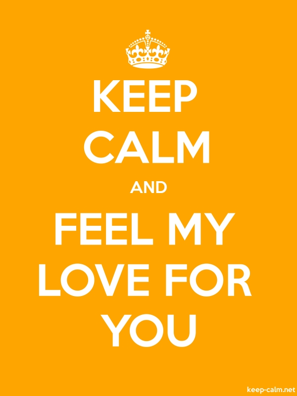 KEEP CALM AND FEEL MY LOVE FOR YOU - white/orange - Default (600x800)