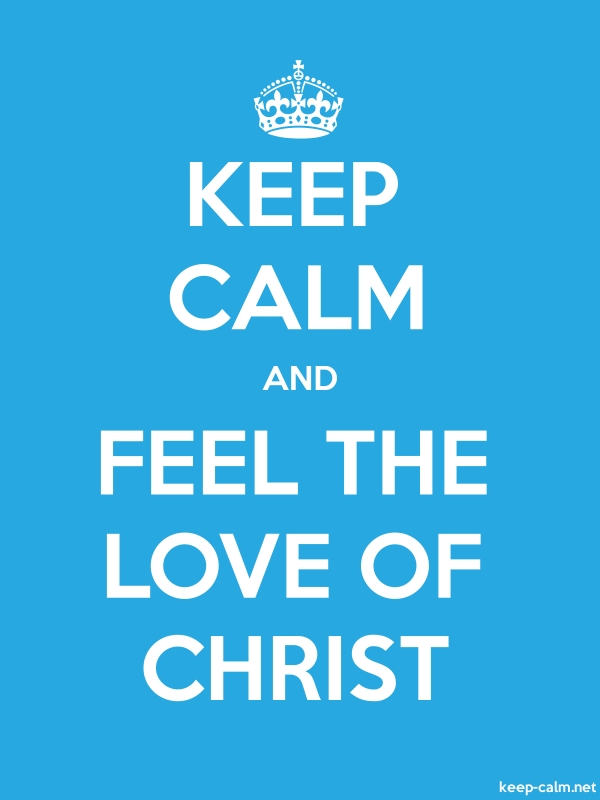 KEEP CALM AND FEEL THE LOVE OF CHRIST - white/blue - Default (600x800)