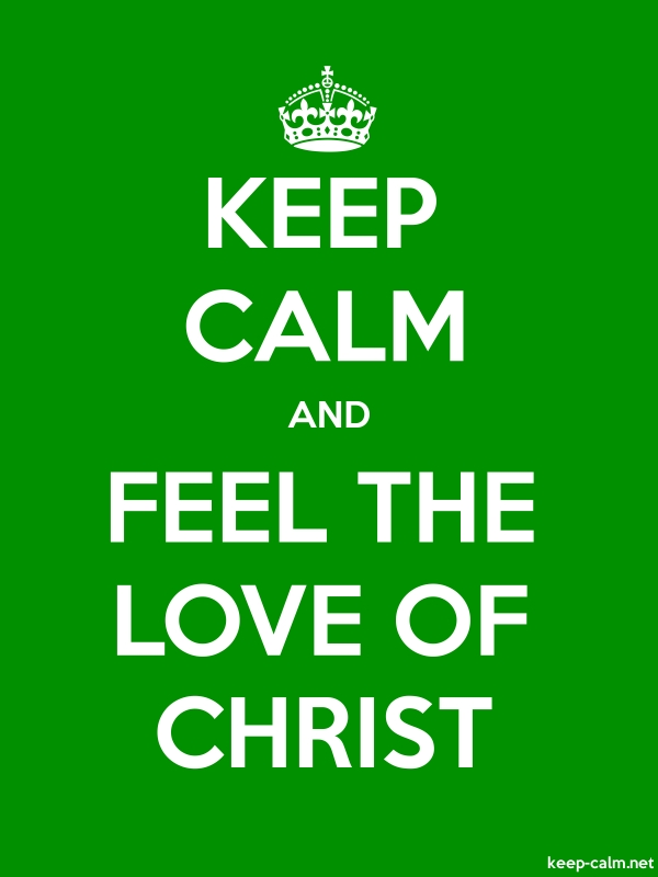 KEEP CALM AND FEEL THE LOVE OF CHRIST - white/green - Default (600x800)