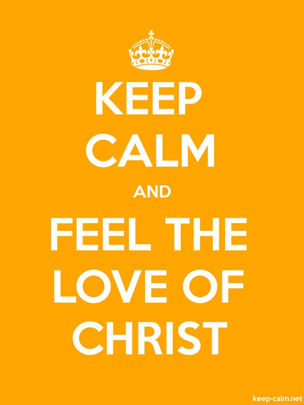KEEP CALM AND FEEL THE LOVE OF CHRIST - white/orange - Default (600x800)