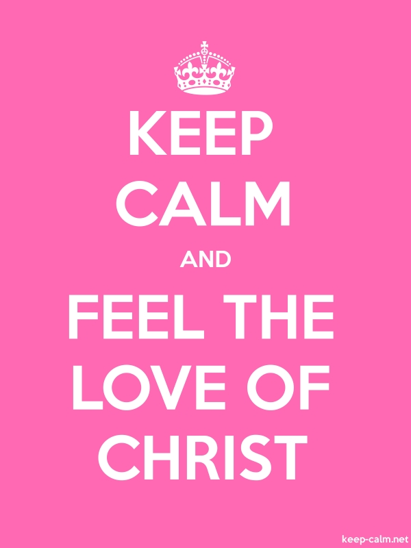 KEEP CALM AND FEEL THE LOVE OF CHRIST - white/pink - Default (600x800)