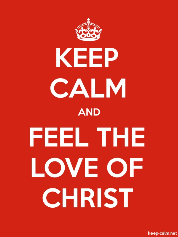 KEEP CALM AND FEEL THE LOVE OF CHRIST - white/red - Default (600x800)