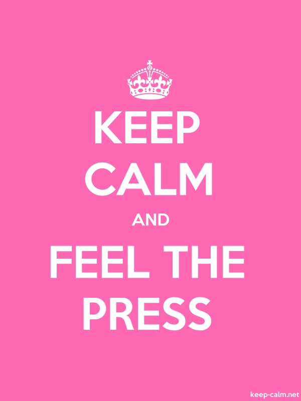 KEEP CALM AND FEEL THE PRESS - white/pink - Default (600x800)