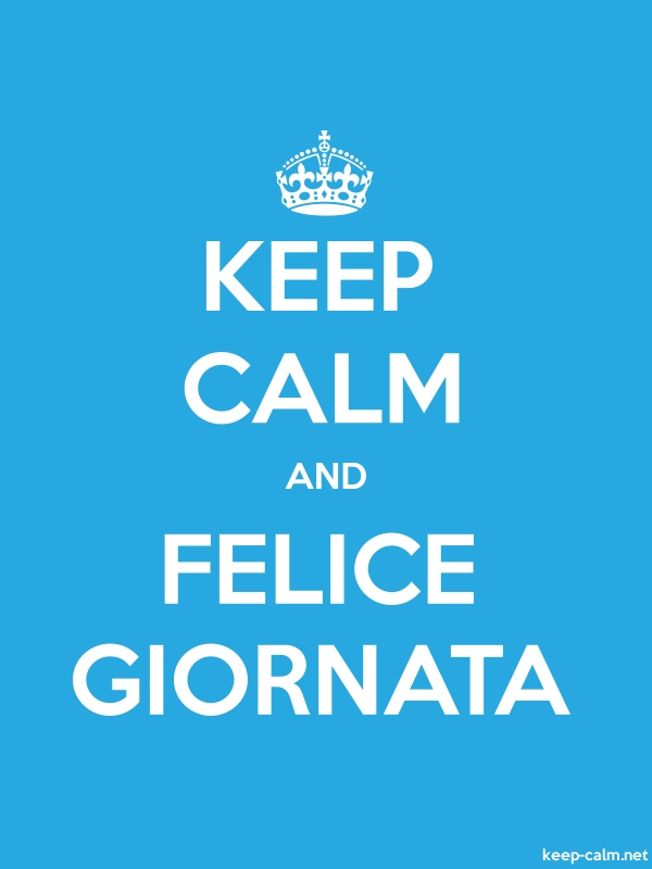 KEEP CALM AND FELICE GIORNATA - white/blue - Default (600x800)