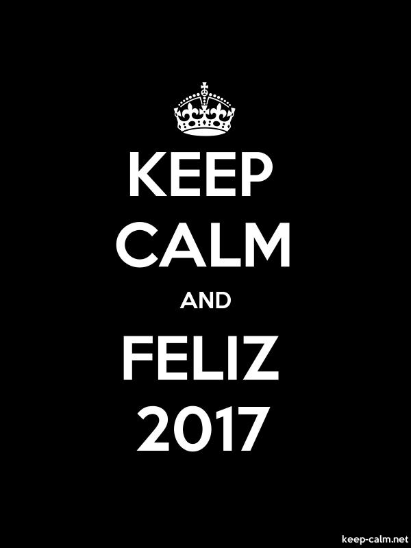 KEEP CALM AND FELIZ 2017 - white/black - Default (600x800)