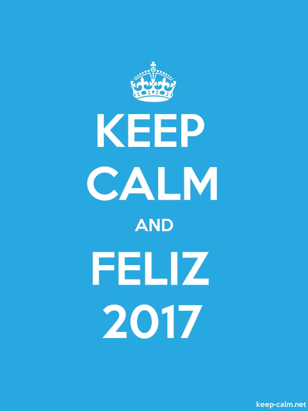 KEEP CALM AND FELIZ 2017 - white/blue - Default (600x800)