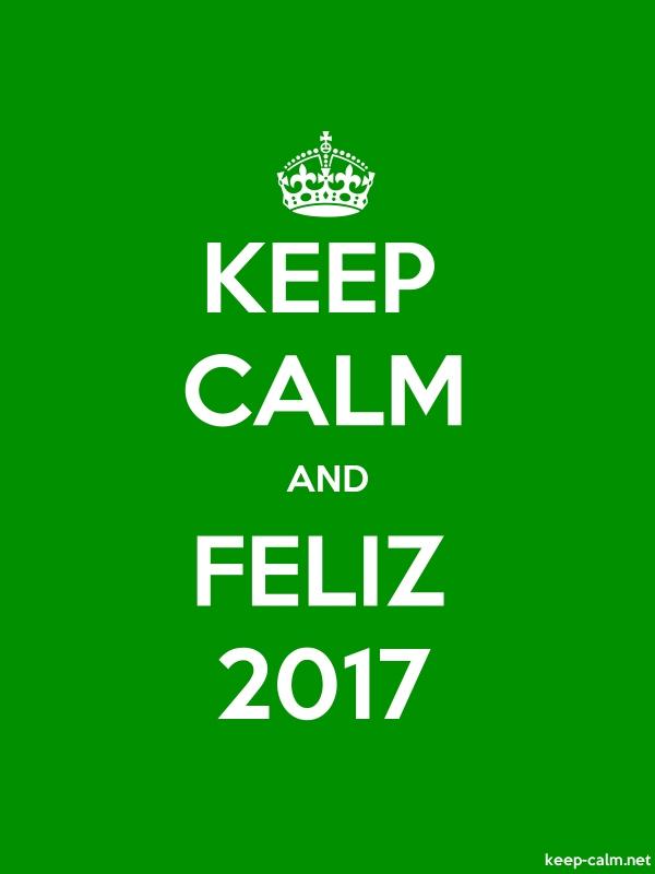 KEEP CALM AND FELIZ 2017 - white/green - Default (600x800)
