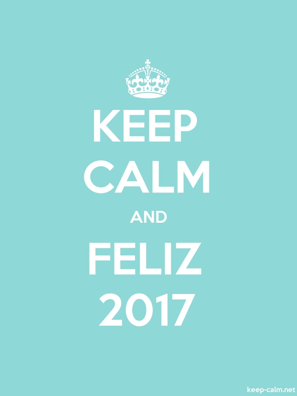 KEEP CALM AND FELIZ 2017 - white/lightblue - Default (600x800)