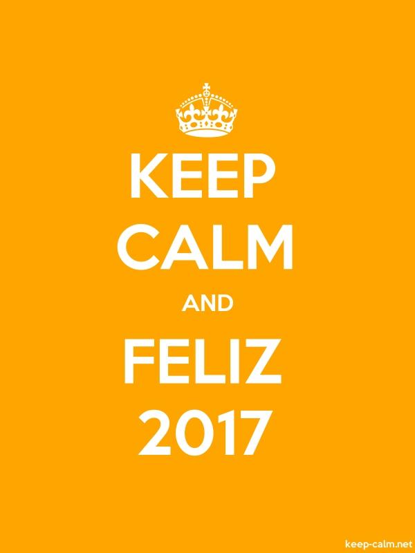 KEEP CALM AND FELIZ 2017 - white/orange - Default (600x800)