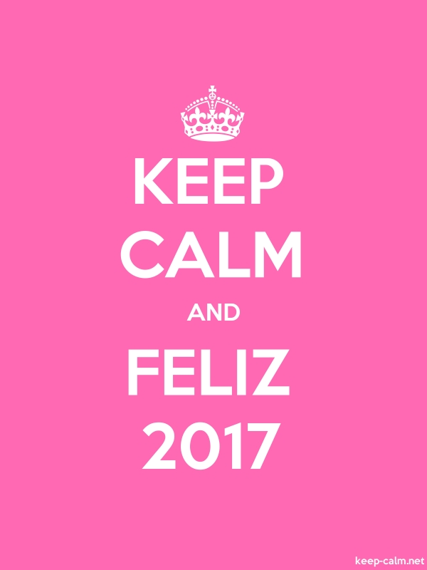 KEEP CALM AND FELIZ 2017 - white/pink - Default (600x800)