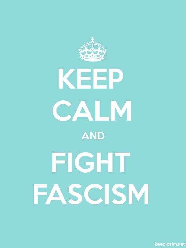 KEEP CALM AND FIGHT FASCISM - white/lightblue - Default (600x800)