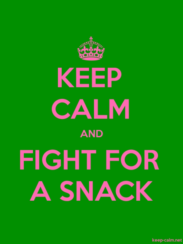 KEEP CALM AND FIGHT FOR A SNACK - pink/green - Default (600x800)