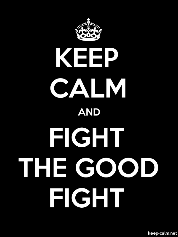 KEEP CALM AND FIGHT THE GOOD FIGHT - white/black - Default (600x800)