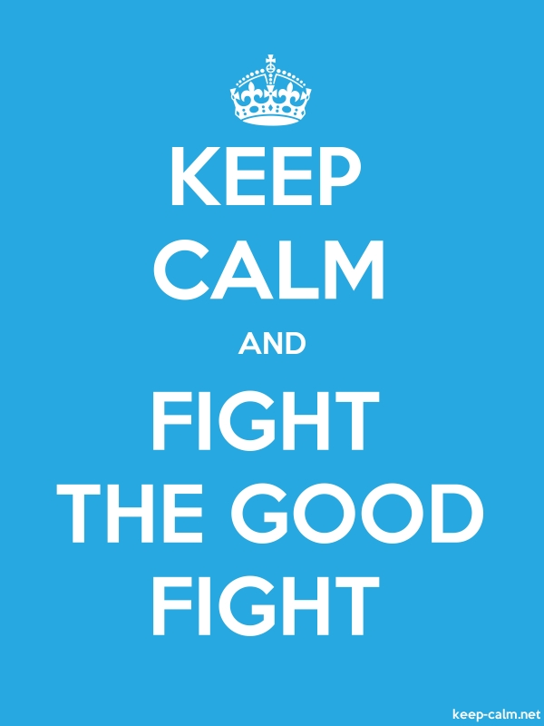 KEEP CALM AND FIGHT THE GOOD FIGHT - white/blue - Default (600x800)