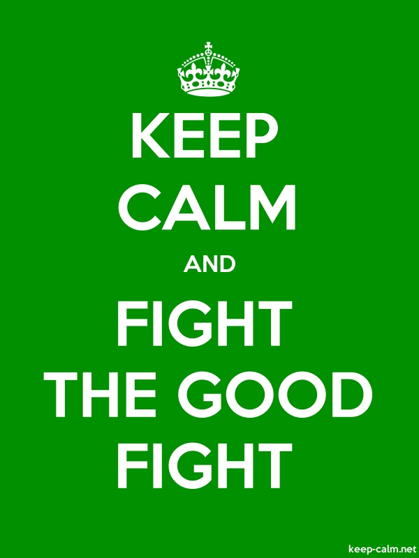 KEEP CALM AND FIGHT THE GOOD FIGHT - white/green - Default (600x800)