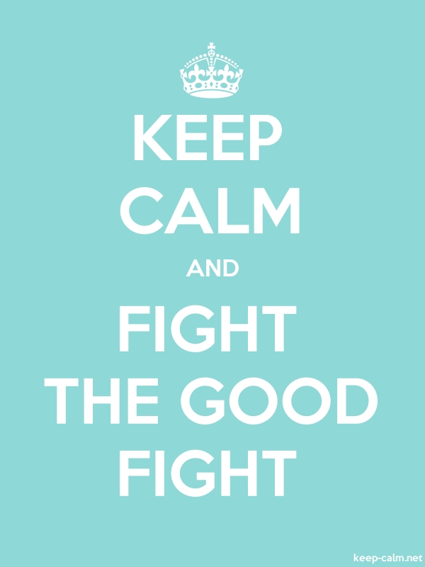 KEEP CALM AND FIGHT THE GOOD FIGHT - white/lightblue - Default (600x800)