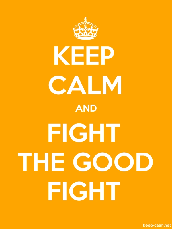 KEEP CALM AND FIGHT THE GOOD FIGHT - white/orange - Default (600x800)