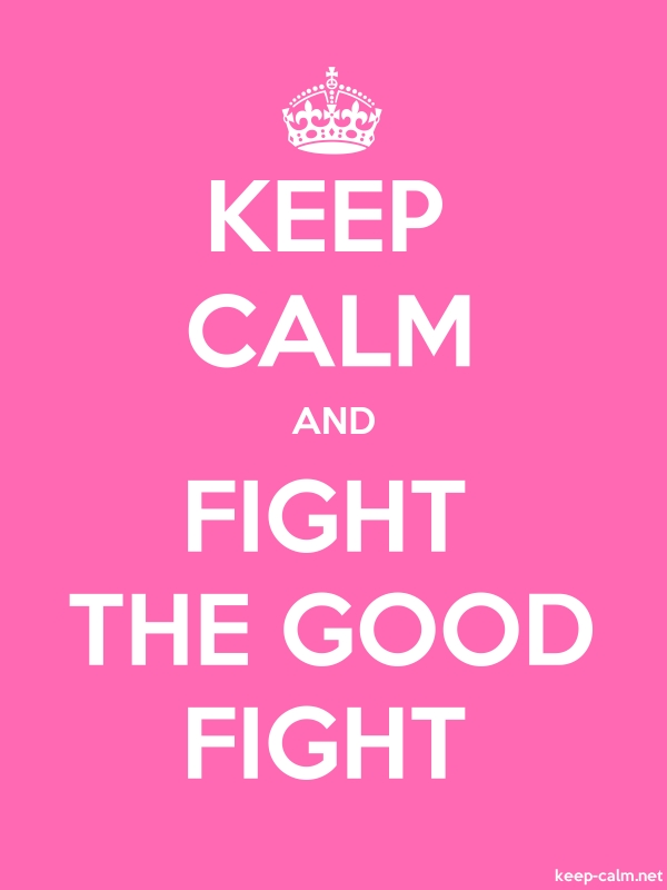 KEEP CALM AND FIGHT THE GOOD FIGHT - white/pink - Default (600x800)