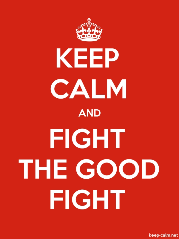 KEEP CALM AND FIGHT THE GOOD FIGHT - white/red - Default (600x800)